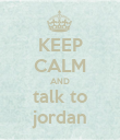 KEEP CALM AND talk to jordan - Personalised Poster large