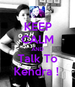 KEEP CALM AND Talk To Kendra !  - Personalised Poster large