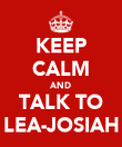 KEEP CALM AND TALK TO LEA-JOSIAH - Personalised Poster large