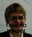 KEEP CALM AND TALK TO MACIEJ - Personalised Poster large