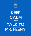 KEEP CALM AND TALK TO MR. FEENY - Personalised Poster large