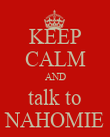 KEEP CALM AND talk to NAHOMIE - Personalised Poster large