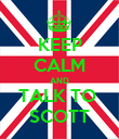 KEEP CALM AND TALK TO  SCOTT - Personalised Poster large