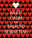 KEEP CALM AND TALK TO SEBASTIAN - Personalised Poster large