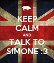 KEEP CALM AND TALK TO SIMONE :3 - Personalised Poster large