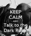 KEEP CALM AND Talk to the Dark Rose. - Personalised Poster large