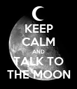 KEEP CALM AND TALK TO THE MOON - Personalised Poster large