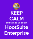 KEEP CALM and talk to us about HootSuite Enterprise - Personalised Poster large
