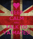 KEEP CALM AND TALK TO YA MATES! - Personalised Poster large