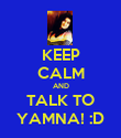 KEEP CALM AND TALK TO YAMNA! :D - Personalised Poster large