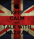 KEEP CALM AND TALK WITH NAZIFAH - Personalised Poster large