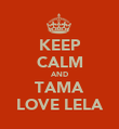 KEEP CALM AND TAMA LOVE LELA - Personalised Poster large