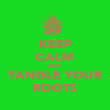 KEEP CALM AND TANGLE YOUR ROOTS - Personalised Poster large