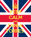 KEEP CALM AND TANIA  TORRES  - Personalised Poster large