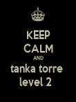 KEEP CALM AND tanka torre  level 2   - Personalised Poster large
