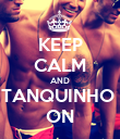 KEEP CALM AND TANQUINHO  ON - Personalised Poster large