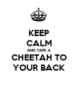 KEEP CALM AND TAPE A  CHEETAH TO YOUR BACK - Personalised Poster large