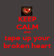 KEEP CALM AND tape up your broken heart - Personalised Poster large