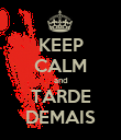 KEEP CALM and TARDE DEMAIS - Personalised Poster large