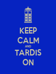 KEEP CALM AND TARDIS ON - Personalised Poster large
