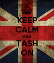 KEEP CALM AND TASH ON - Personalised Poster large