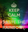 KEEP CALM AND TASTE THE RAINBOW(: - Personalised Poster large