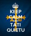 KEEP CALM AND TATI QUIETU - Personalised Poster large