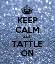 KEEP CALM AND TATTLE ON - Personalised Poster large