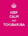 KEEP CALM AND TCHUBARUBA  - Personalised Poster large