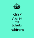 KEEP CALM AND tchubi rabirom - Personalised Poster large