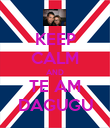 KEEP CALM AND TE AM DAGUGU - Personalised Poster large