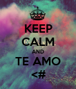 KEEP CALM AND TE AMO <# - Personalised Poster large