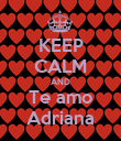 KEEP CALM AND Te amo Adriana - Personalised Poster large