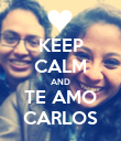 KEEP CALM AND TE AMO CARLOS - Personalised Poster large