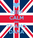 KEEP CALM AND TE AMO DANA - Personalised Poster large