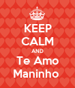 KEEP CALM AND Te Amo Maninho  - Personalised Poster large