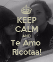 KEEP CALM AND Te Amo  Ricotaa! - Personalised Poster small