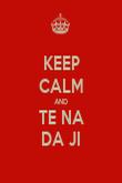 KEEP CALM AND TE NA DA JI - Personalised Poster large