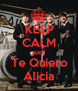 KEEP CALM AND Te Quiero Alicia - Personalised Poster large