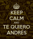 KEEP CALM AND TE QUIERO ANDRÉS - Personalised Poster large