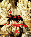 KEEP CALM AND TE QUIERO GOKU - Personalised Poster large