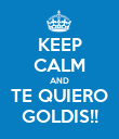 KEEP CALM AND TE QUIERO GOLDIS!! - Personalised Poster large