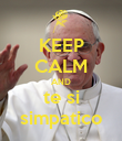KEEP CALM AND te si simpatico - Personalised Poster large