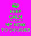 KEEP CALM AND TEACH ME HOW TO DOUGIE!! - Personalised Poster large