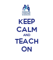KEEP CALM AND TEACH ON - Personalised Poster large
