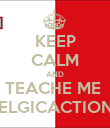 KEEP CALM AND TEACHE ME  BELGICACTIONS - Personalised Poster large