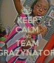 KEEP CALM AND TEAM GRAZYNATOR  - Personalised Poster large