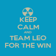 KEEP CALM AND  TEAM LEO FOR THE WIN - Personalised Poster large