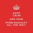 KEEP CALM AND TEAM PENN BADGLEY ALL THE WAY - Personalised Poster large