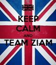 KEEP CALM AND TEAM ZIAM  - Personalised Poster large